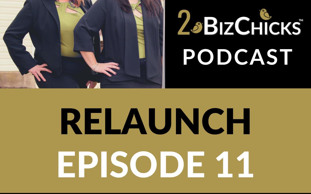 Episode 11: Relaunch of 2BizChicks Podcast